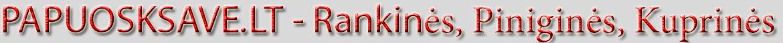 www.papuosksave.lt - odinė galanterija, rankinės, piniginės, aksesuarai, kuprinės, korteliu dėklai